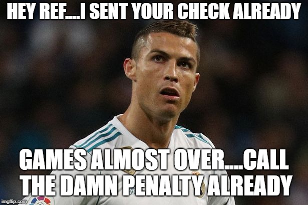 HEY REF....I SENT YOUR CHECK ALREADY GAMES ALMOST OVER....CALL THE DAMN PENALTY ALREADY | image tagged in surprised ronaldo | made w/ Imgflip meme maker