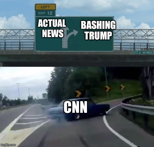 all about that fake news | ACTUAL NEWS BASHING TRUMP CNN | image tagged in memes,left exit 12 off ramp | made w/ Imgflip meme maker