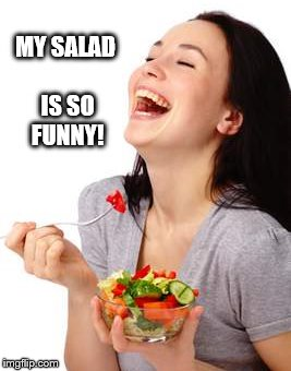 MY SALAD IS SO FUNNY! | image tagged in salad | made w/ Imgflip meme maker