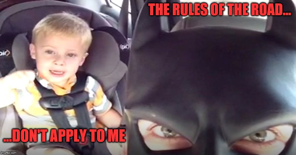 Bat Dad  | THE RULES OF THE ROAD... ...DON'T APPLY TO ME | image tagged in batman,dad,driving | made w/ Imgflip meme maker