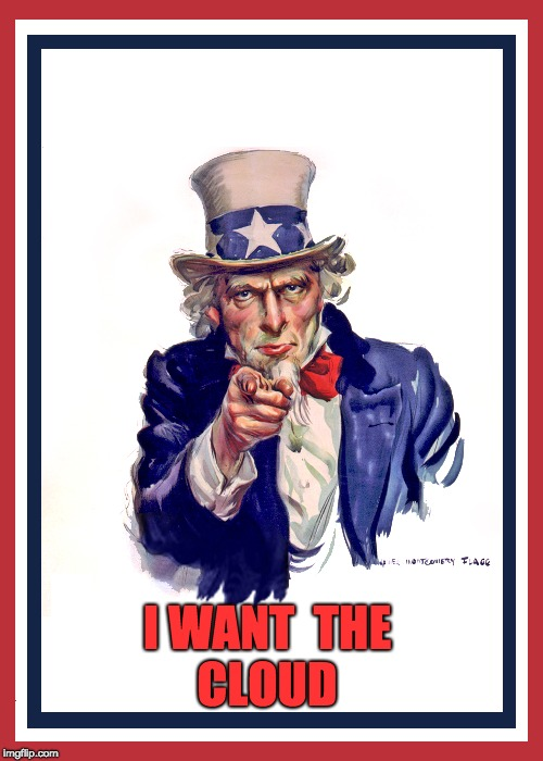 I WANT  THE CLOUD | image tagged in i want you uncle sam | made w/ Imgflip meme maker