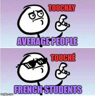 Good Point | AVERAGE PEOPLE FRENCH STUDENTS TOUCHAY TOUCHÉ | image tagged in good point,touche,touchay,french | made w/ Imgflip meme maker