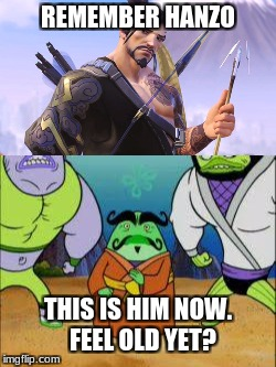Remember? |  REMEMBER HANZO; THIS IS HIM NOW.  FEEL OLD YET? | image tagged in overwatch,overwatch memes,hanzo,spongebob,spongebob squarepants | made w/ Imgflip meme maker