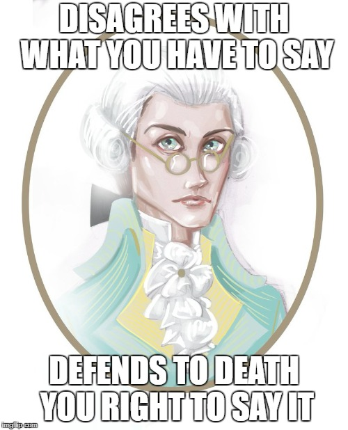 Maxmillon Played Himself | DISAGREES WITH WHAT YOU HAVE TO SAY DEFENDS TO DEATH YOU RIGHT TO SAY IT | image tagged in memes,historical meme | made w/ Imgflip meme maker