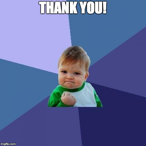 Success Kid Meme | THANK YOU! | image tagged in memes,success kid | made w/ Imgflip meme maker