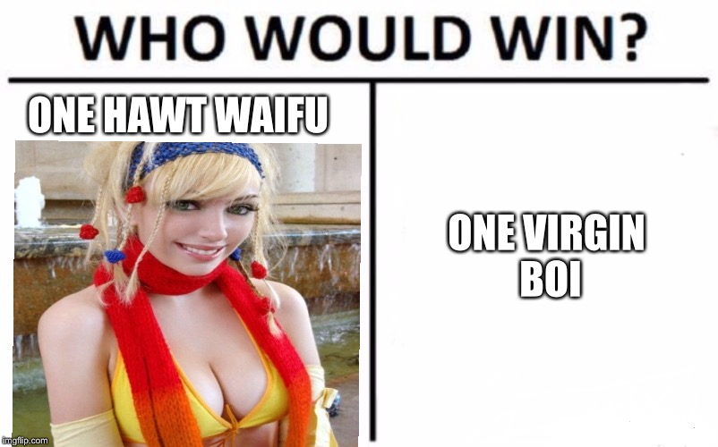 Who Would Win? Meme | ONE HAWT WAIFU ONE VIRGIN BOI | image tagged in memes,who would win,one hawt waifu,one virgin boi,my life,shitpost | made w/ Imgflip meme maker