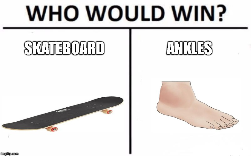 Who Would Win? Meme | SKATEBOARD ANKLES | image tagged in memes,who would win | made w/ Imgflip meme maker