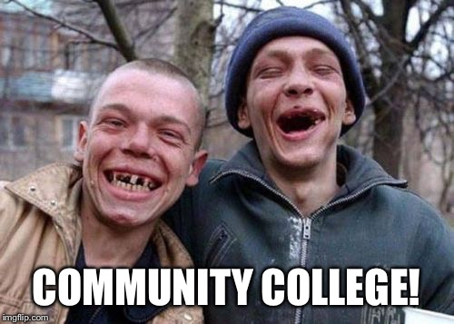 COMMUNITY COLLEGE! | made w/ Imgflip meme maker