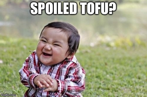 Evil Toddler Meme | SPOILED TOFU? | image tagged in memes,evil toddler | made w/ Imgflip meme maker