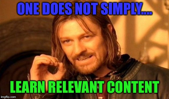 One Does Not Simply Meme | ONE DOES NOT SIMPLY.... LEARN RELEVANT CONTENT | image tagged in memes,one does not simply | made w/ Imgflip meme maker