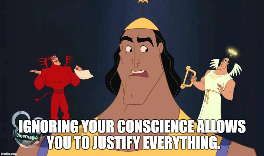 IGNORING YOUR CONSCIENCE ALLOWS YOU TO JUSTIFY EVERYTHING. | image tagged in kronk shoulder angels | made w/ Imgflip meme maker