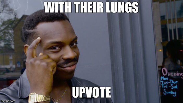 Roll Safe Think About It Meme | WITH THEIR LUNGS UPVOTE | image tagged in memes,roll safe think about it | made w/ Imgflip meme maker