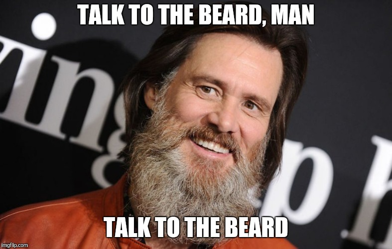 TALK TO THE BEARD, MAN TALK TO THE BEARD | made w/ Imgflip meme maker