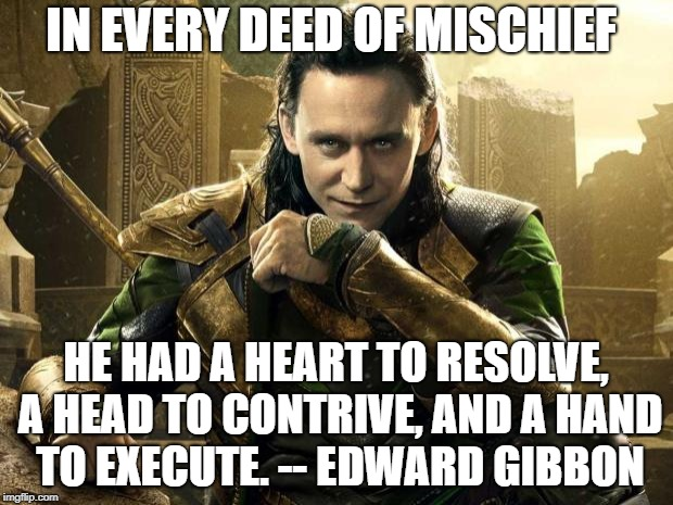 Loki I approve  | IN EVERY DEED OF MISCHIEF HE HAD A HEART TO RESOLVE, A HEAD TO CONTRIVE, AND A HAND TO EXECUTE. -- EDWARD GIBBON | image tagged in loki i approve | made w/ Imgflip meme maker