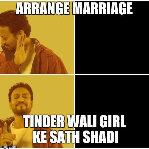 Irrfan Khan | ARRANGE MARRIAGE TINDER WALI GIRL KE SATH SHADI | image tagged in irrfan khan | made w/ Imgflip meme maker