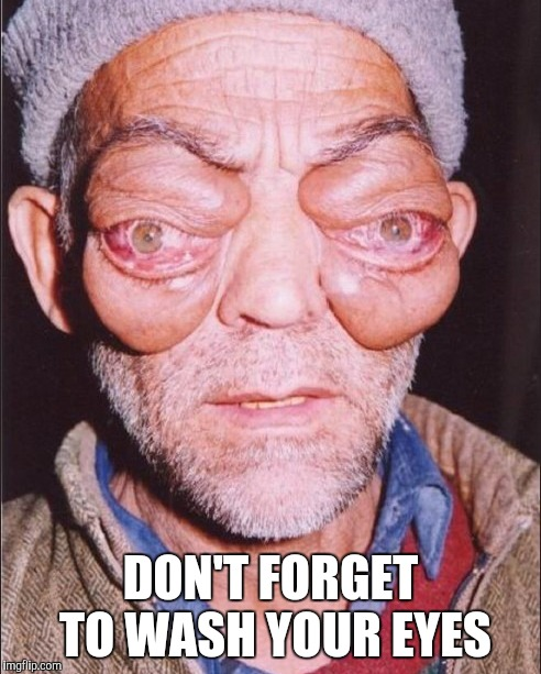 DON'T FORGET TO WASH YOUR EYES | made w/ Imgflip meme maker