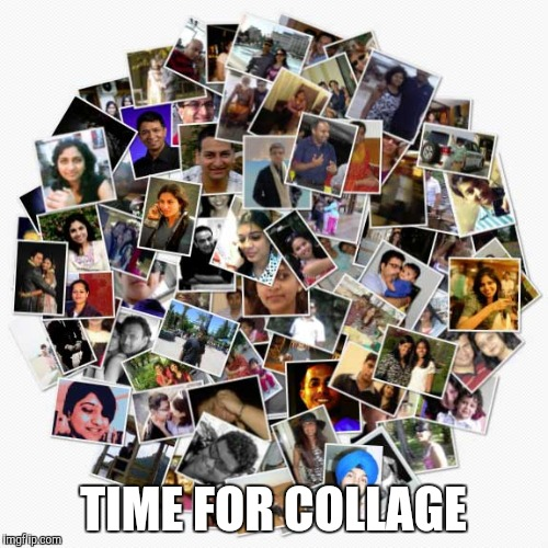 TIME FOR COLLAGE | made w/ Imgflip meme maker