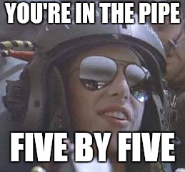 YOU'RE IN THE PIPE FIVE BY FIVE | made w/ Imgflip meme maker