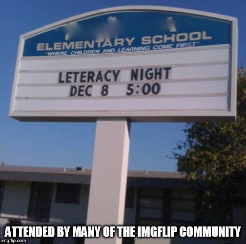 ATTENDED BY MANY OF THE IMGFLIP COMMUNITY | image tagged in leteracy night | made w/ Imgflip meme maker