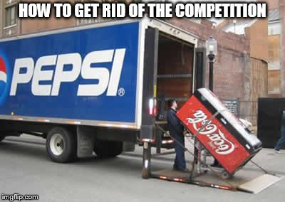 HOW TO GET RID OF THE COMPETITION | image tagged in pepsi coke | made w/ Imgflip meme maker