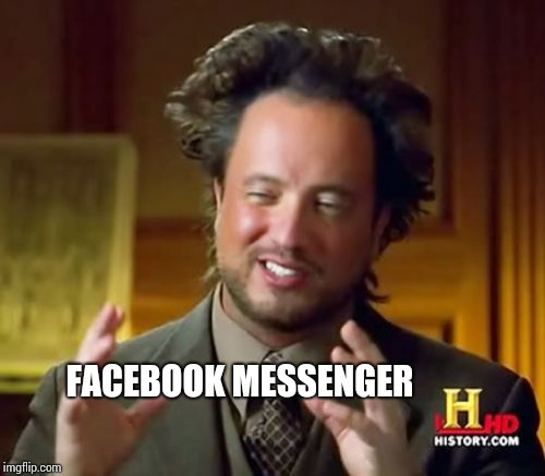 Ancient Aliens Meme | FACEBOOK MESSENGER | image tagged in memes,ancient aliens | made w/ Imgflip meme maker