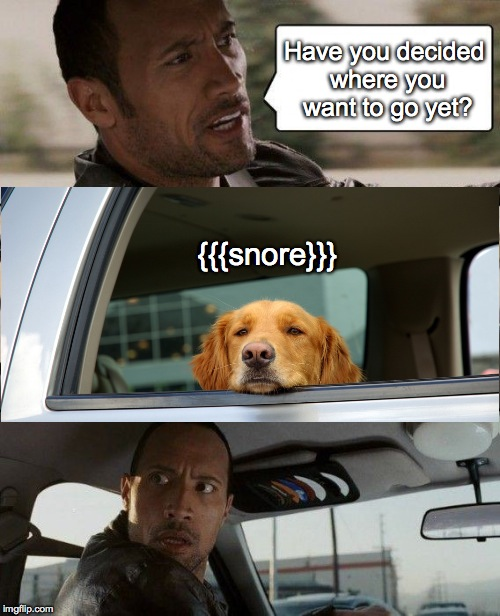 Sleepy Fare | Have you decided where you want to go yet? {{{snore}}} | image tagged in memes,the rock driving | made w/ Imgflip meme maker