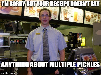 I'M SORRY BUT YOUR RECEIPT DOESN'T SAY ANYTHING ABOUT MULTIPLE PICKLES | made w/ Imgflip meme maker