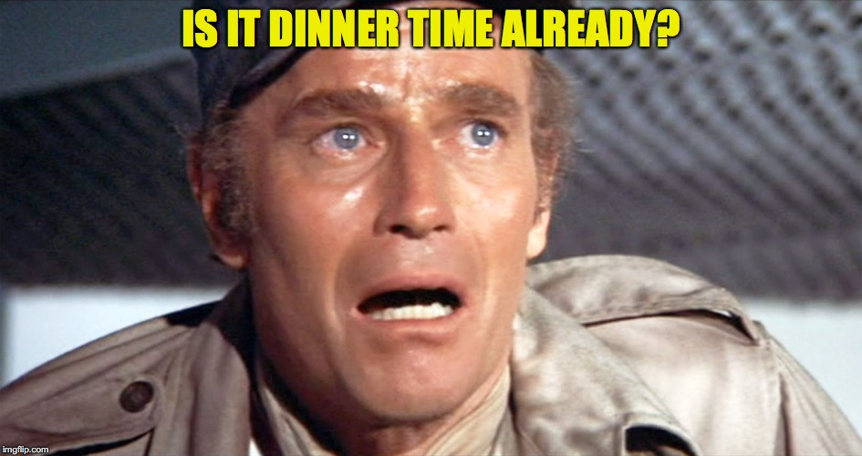 IS IT DINNER TIME ALREADY? | made w/ Imgflip meme maker