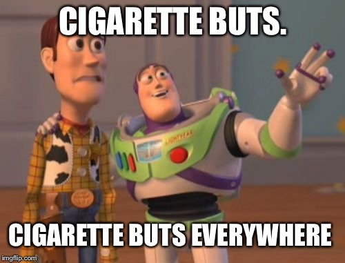 X, X Everywhere Meme | CIGARETTE BUTS. CIGARETTE BUTS EVERYWHERE | image tagged in memes,x,x everywhere,x x everywhere | made w/ Imgflip meme maker