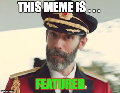 Captain Obvious | THIS MEME IS . . . FEATURED | image tagged in captain obvious | made w/ Imgflip meme maker