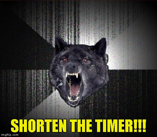 SHORTEN THE TIMER!!! | made w/ Imgflip meme maker