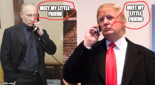 Trump Putin phone call | MEET MY LITTLE FRIEND MEET MY LITTLE FRIEND | image tagged in trump putin phone call | made w/ Imgflip meme maker