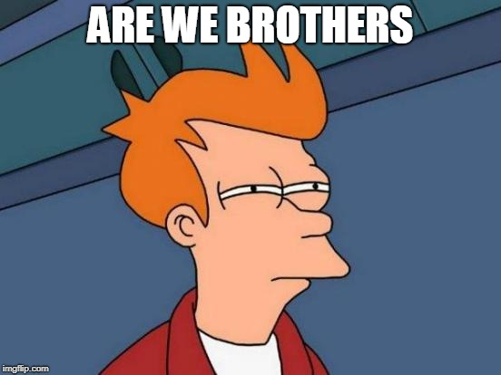 Futurama Fry Meme | ARE WE BROTHERS | image tagged in memes,futurama fry | made w/ Imgflip meme maker