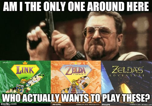 I've actually never played a Zelda game before | AM I THE ONLY ONE AROUND HERE WHO ACTUALLY WANTS TO PLAY THESE? | image tagged in memes,am i the only one around here,zelda | made w/ Imgflip meme maker