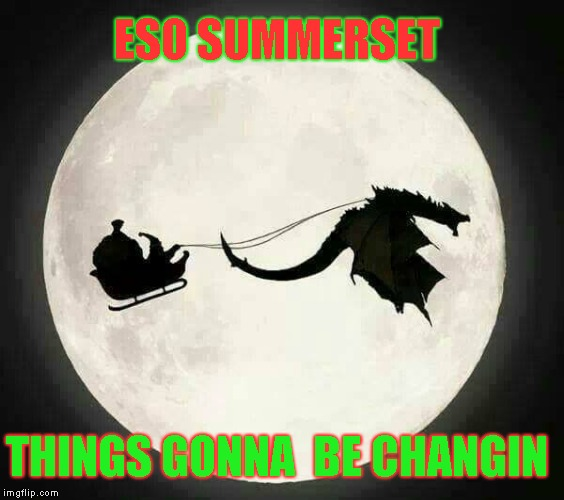 ESO SUMMERSET | ESO SUMMERSET THINGS GONNA  BE CHANGIN | image tagged in elder scrolls,the elder scrolls,skyrim | made w/ Imgflip meme maker