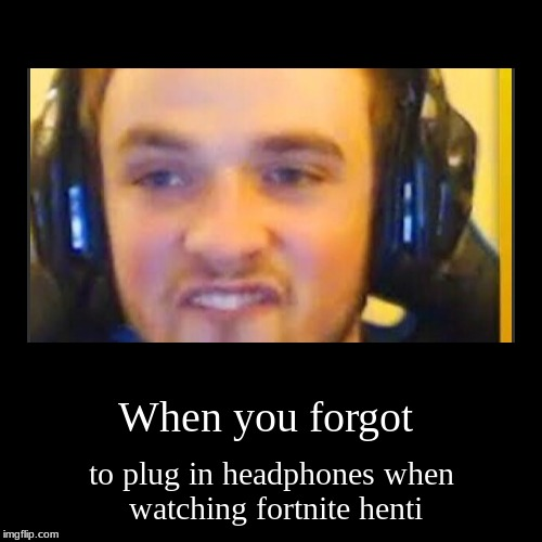 When you forgot | to plug in headphones when watching fortnite henti | image tagged in funny,demotivationals | made w/ Imgflip demotivational maker