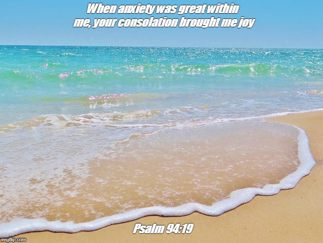When anxiety was great within me, your consolation brought me joy Psalm 94:19 | image tagged in joy | made w/ Imgflip meme maker