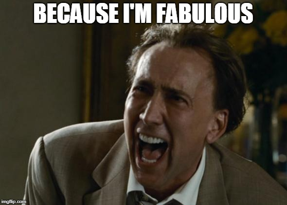 BECAUSE I'M FABULOUS | made w/ Imgflip meme maker