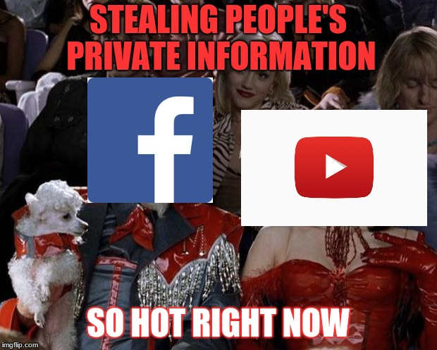 the dog is snapchat too. | STEALING PEOPLE'S PRIVATE INFORMATION SO HOT RIGHT NOW | image tagged in memes,mugatu so hot right now,funny,facebook,privacy | made w/ Imgflip meme maker