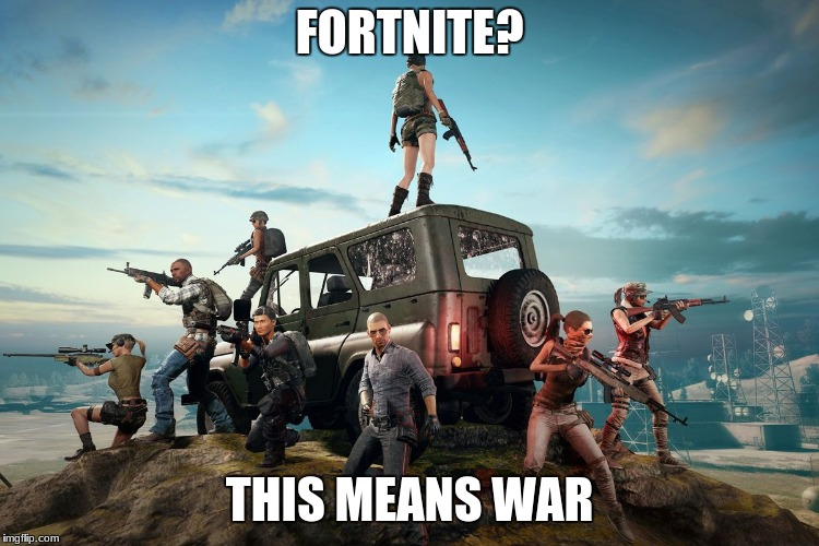 FORTNITE? THIS MEANS WAR | made w/ Imgflip meme maker