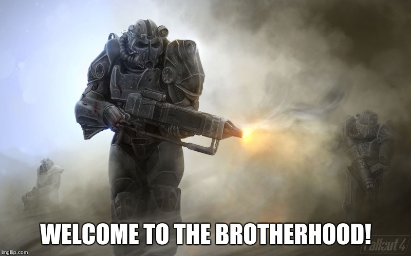 WELCOME TO THE BROTHERHOOD! | made w/ Imgflip meme maker