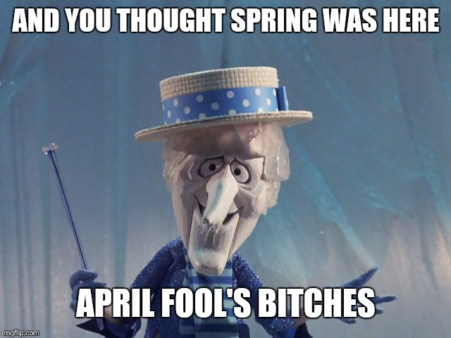 Winter's Coming | AND YOU THOUGHT SPRING WAS HERE APRIL FOOL'S B**CHES | image tagged in winter's coming | made w/ Imgflip meme maker