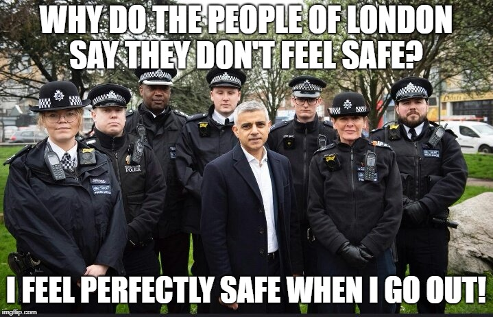 Khan't | WHY DO THE PEOPLE OF LONDON SAY THEY DON'T FEEL SAFE? I FEEL PERFECTLY SAFE WHEN I GO OUT! | image tagged in khan,london,violence,mayor | made w/ Imgflip meme maker