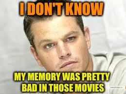 I DON'T KNOW MY MEMORY WAS PRETTY BAD IN THOSE MOVIES | made w/ Imgflip meme maker
