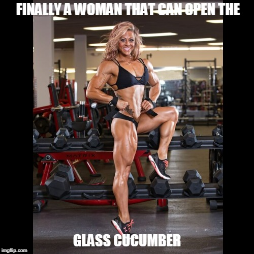 opener | FINALLY A WOMAN THAT CAN OPEN THE | GLASS CUCUMBER | image tagged in funny,fbb,meme | made w/ Imgflip demotivational maker