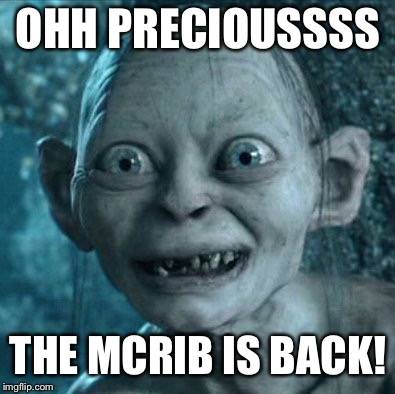 McDonalds is his kind of place. | OHH PRECIOUSSSS THE MCRIB IS BACK! | image tagged in memes,gollum | made w/ Imgflip meme maker