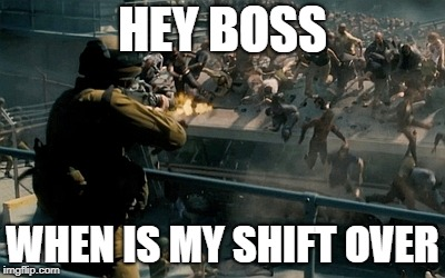 HEY BOSS WHEN IS MY SHIFT OVER | made w/ Imgflip meme maker