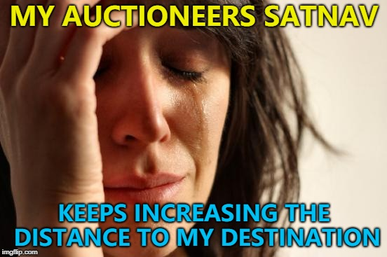 10, 15, 20 miles to destination... :) | MY AUCTIONEERS SATNAV KEEPS INCREASING THE DISTANCE TO MY DESTINATION | image tagged in memes,first world problems,satnav,technology | made w/ Imgflip meme maker
