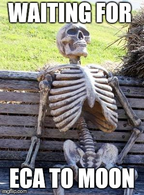 Waiting Skeleton Meme | WAITING FOR ECA TO MOON | image tagged in memes,waiting skeleton | made w/ Imgflip meme maker