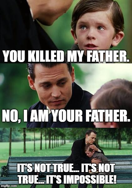 Finding Cloud City | YOU KILLED MY FATHER. NO, I AM YOUR FATHER. IT'S NOT TRUE... IT'S NOT TRUE... IT'S IMPOSSIBLE! | image tagged in memes,finding neverland,star wars | made w/ Imgflip meme maker